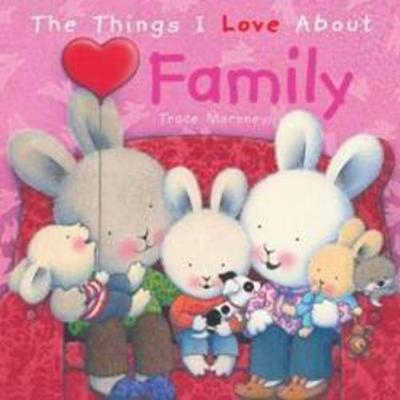 The Things I Love About Family by Trace Moroney