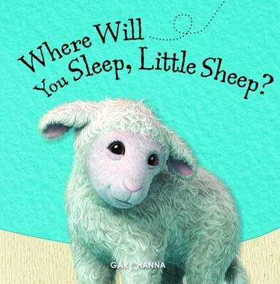 Where Will You Sleep, Little Sheep? by Gary Hanna