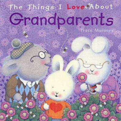 Things I Love About Grandparents by Tracey Moroney