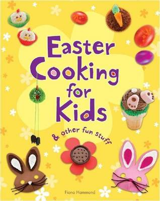 Easter Cooking for Kids & Other Fun Stuff by Fiona Hammond