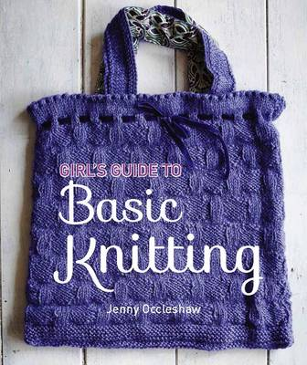 Girl's Guide to Basic Knitting by Jenny Occleshaw