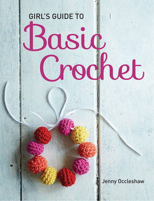 Girl's Guide to Basic Crochet by Jenny Occleshaw