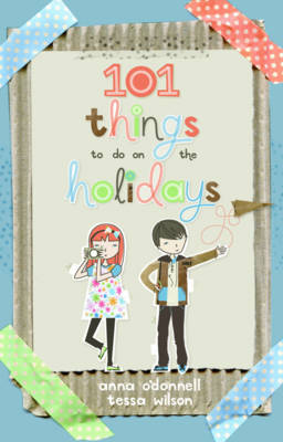 101 Things to Do on the Holidays by Anna O'Donnell, Tessa Wilson