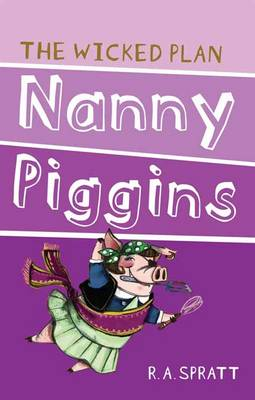 Nanny Piggins and the Wicked Plan 2 by R.A. Spratt
