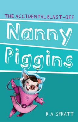 Nanny Piggins And The Accidental Blast-Off 4 by R.A. Spratt