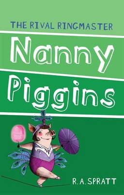 Nanny Piggins and the Rival Ringmaster by R.A. Spratt