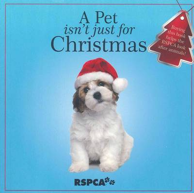 A Pet Isn't Just for Christmas by Royal Society for the Prevention of Cruelty to Animals