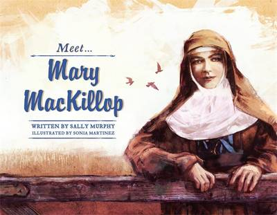 Meet Mary MacKillop by Mary Murphy, Sonia Martinez