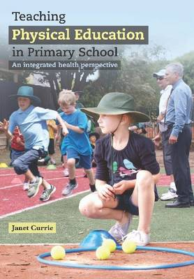 Teaching Physical Education in Primary School by Janet L. Currie