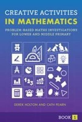 Creative Activities in Mathematics Problem-Based Maths Investigations for Lower and Middle Primary by Derek Holton, Duncan Symons, Cath Pearn