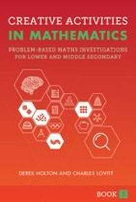 Creative Activities in Mathematics Problem-Based Maths Investigations for Lower and Middle Secondary by Derek Holton, Duncan Symons, Charles Lovitt