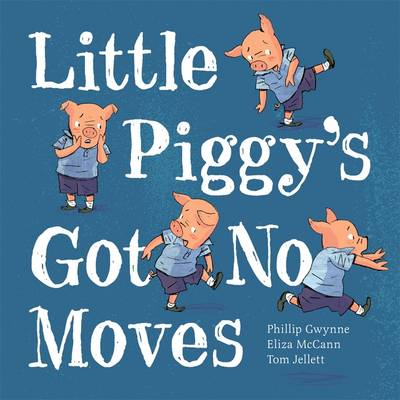 Little Piggy's Got No Moves by Phillip Gwynne