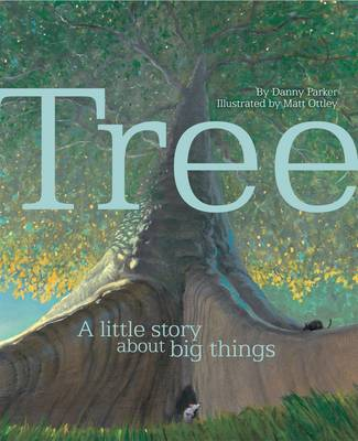Tree: A Little Story About Big Things by Steve Parker, Danny Parker