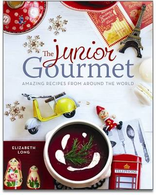 The Junior Gourmet Amazing Recipes from Around the World by Elizabeth Long