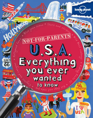 Not for Parents USA Everything You Ever Wanted to Know by Lonely Planet