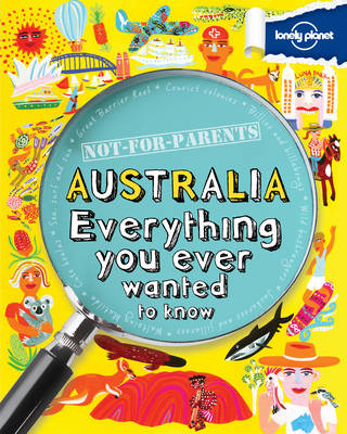 Not for Parents Australia Everything You Ever Wanted to Know by Lonely Planet