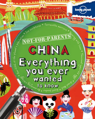 Not for Parents China Everything You Ever Wanted to Know by Lonely Planet