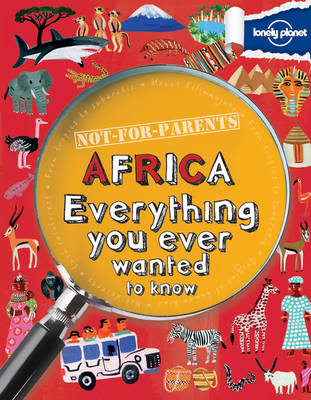 Not for Parents Africa Everything You Ever Wanted to Know by Lonely Planet