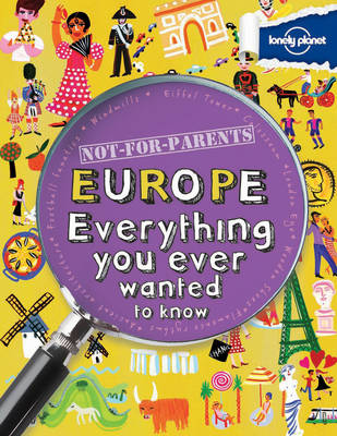 Not for Parents Europe Everything You Ever Wanted to Know by Lonely Planet