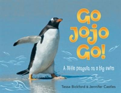 Go Jojo Go! A Little Penguin on a Big Swim by Tessa Bickford, Jennifer Castles