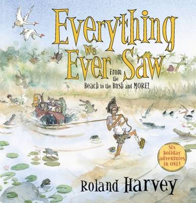 Everything We Ever Saw From the Beach to the Bush and More by Roland Harvey
