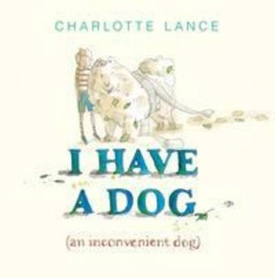 I Have a Dog (An Inconvenient Dog) by Charlotte Lance