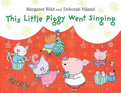 This Little Piggy Went Singing by Margaret Wild