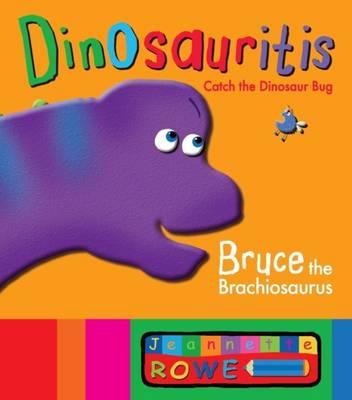 Bruce the Brachiosaurus: Dinosauritis by Jeannette Rowe