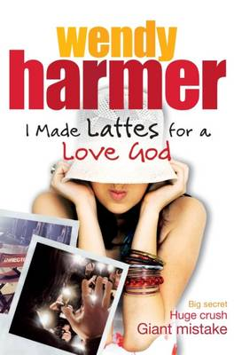 I Made Lattes for a Love God by Wendy Harmer