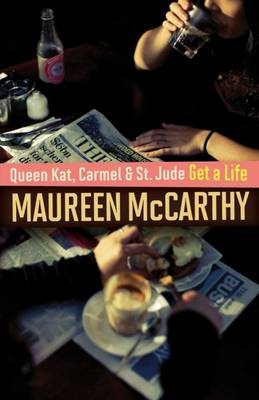Queen Kat, Carmel and St Jude Get a Life by Maureen McCarthy