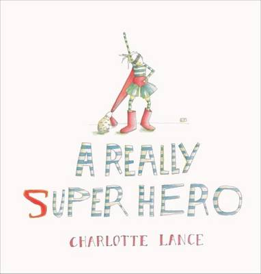 A Really Super Hero by Charlotte Lance