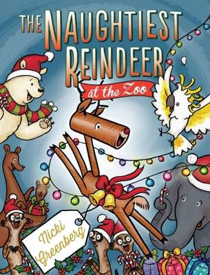 The Naughtiest Reindeer at the Zoo by Nicki Greenberg