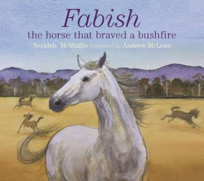 Fabish The Horse That Braved a Bushfire by Neridah McMullin