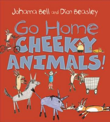 Go Home, Cheeky Animals! by Johanna Bell