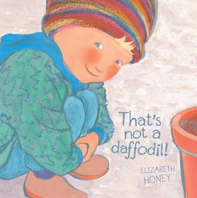 That's Not a Daffodil! by Elizabeth Honey