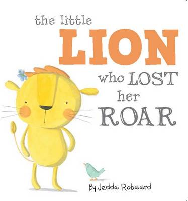 Little Lion Who Lost Her Roar by Jedda Robaard