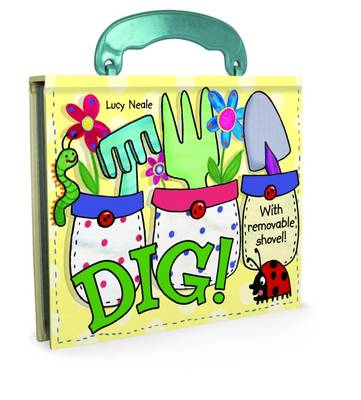 Dig! Board Book with Handle by Lucy Neale