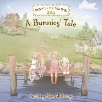 Bunnies by the Bay: A Bunnie's Tale by Elsie Attaberry