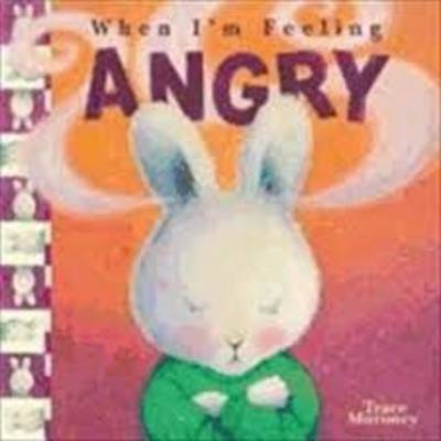 Tracey Moroney's When I'm Feeling..Angry by Tracey Moroney