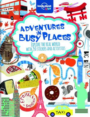 Adventures in Busy Places, Activities and Sticker Books by Lonely Planet Kids