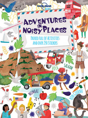 Adventures in Noisy Places Packed Full of Activities and Over 250 Stickers by Lonely Planet Kids