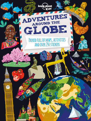 Adventures Around the Globe Packed Full of Maps, Activities and Over 250 Stickers by Lonely Planet Kids