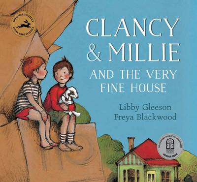 Clancy and Millie and the Very Fine House by Libby Gleeson, Freya Blackwood