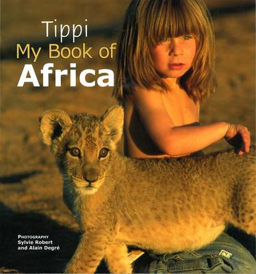 Tippi My Book of Africa by Sylvie Robert, Alain Degre, Tippi Degre