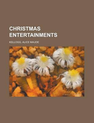 Christmas Entertainments by Alice Maude Kellogg