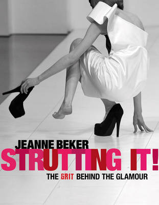 Strutting It! The Grit Behind the Glamour by Jeanne Beker