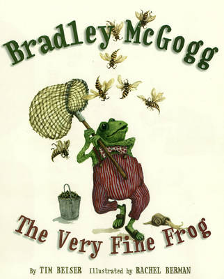 Bradley McGogg, the Very Fine Frog by Tim Beiser