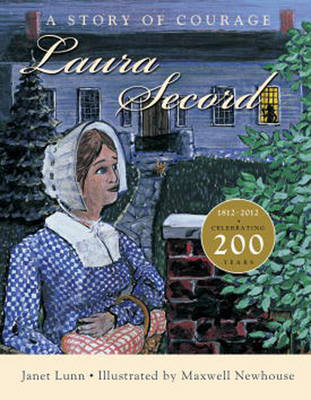 Laura Secord A Story of Courage by Janet Lunn, Maxwell Newhouse
