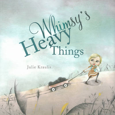 Whimsy's Heavy Things by Julie Kraulis