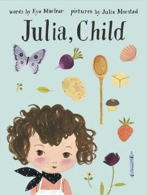 Julia, Child by Julie Morstad, Kyo Maclear